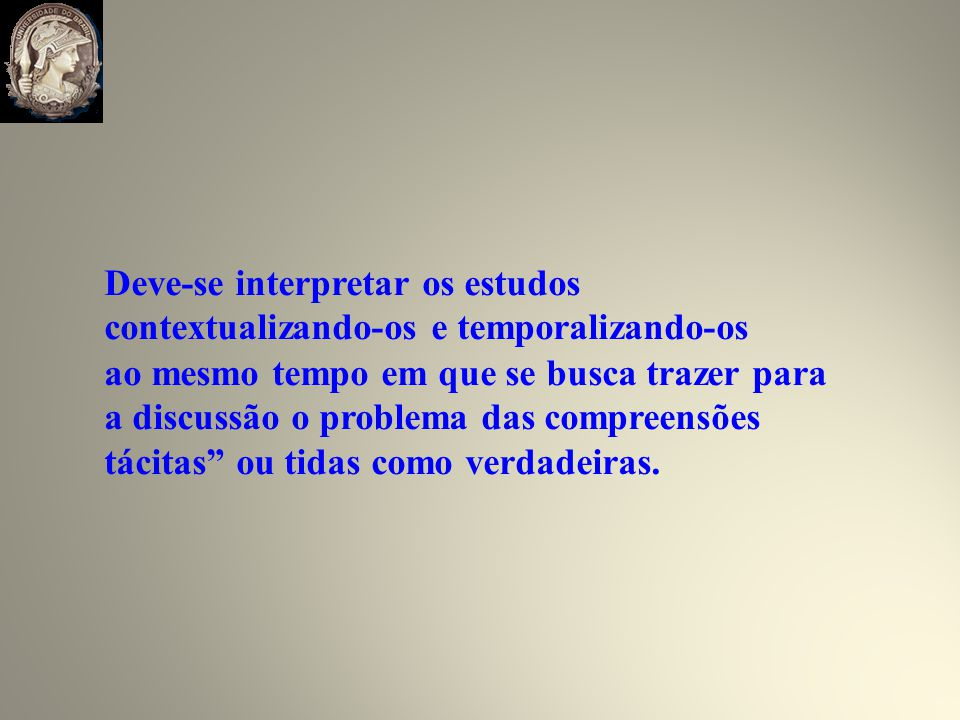 Deve-se interpretar os estudos contextualizando-os e temporalizando-os
