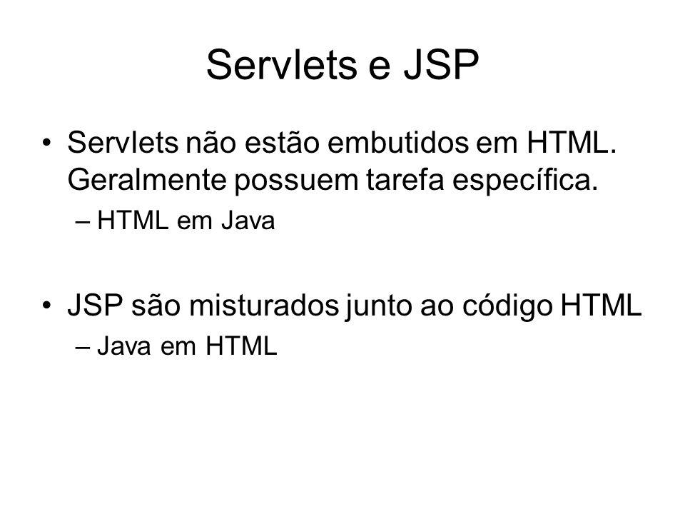 Servlets e JSP Servlets não estão embutidos em HTML. Geralmente possuem tarefa específica. HTML em Java.