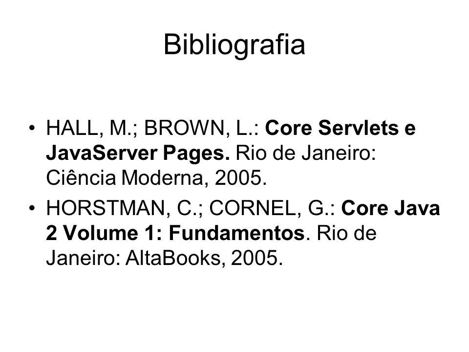 Bibliografia HALL, M.; BROWN, L.: Core Servlets e JavaServer Pages. Rio de Janeiro: Ciência Moderna, 2005.