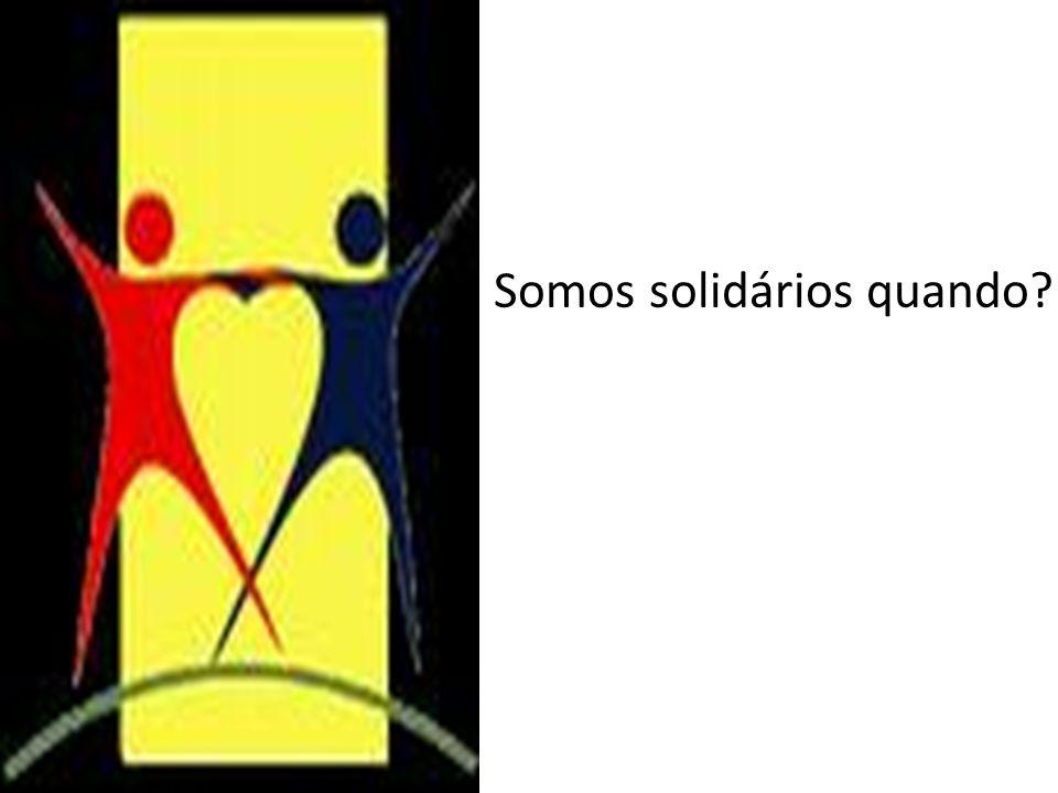 Somos solidários quando