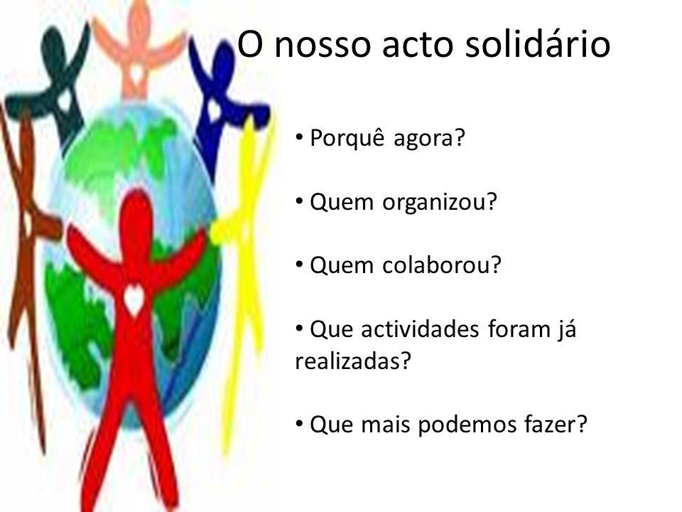 O nosso acto solidário Porquê agora Quem organizou Quem colaborou