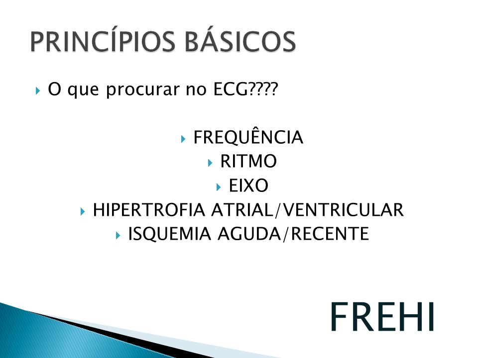 FREHI PRINCÍPIOS BÁSICOS O que procurar no ECG FREQUÊNCIA RITMO