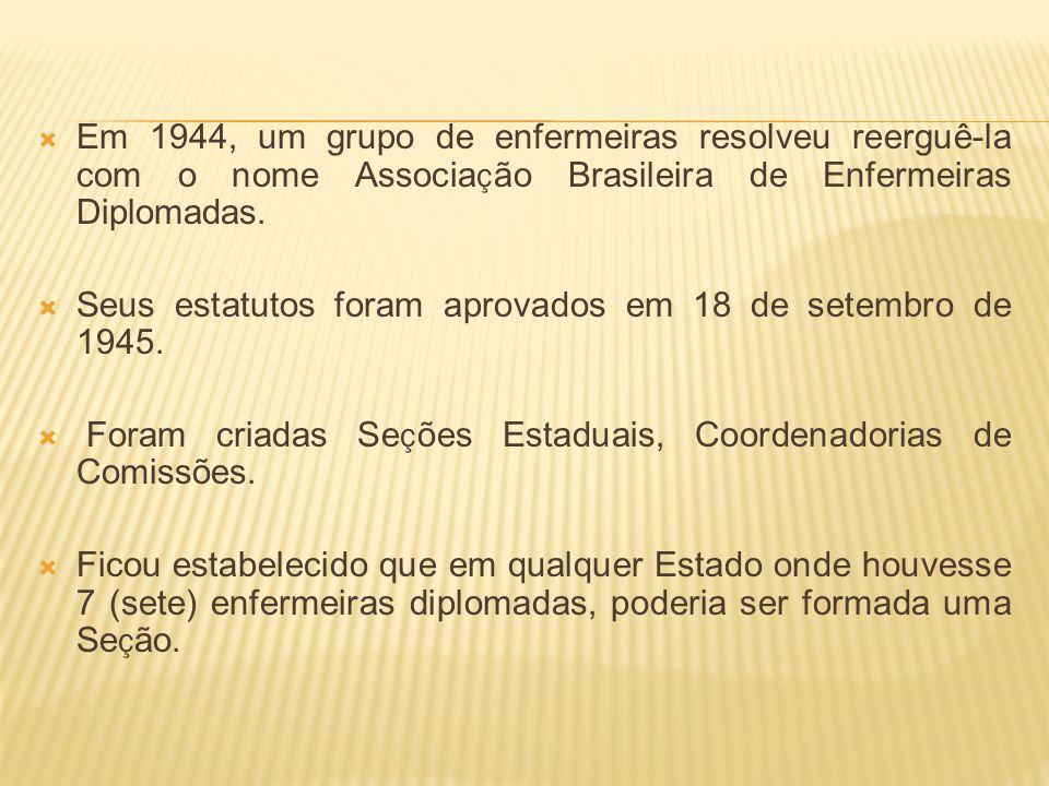 Em 1944, um grupo de enfermeiras resolveu reerguê-la com o nome Associação Brasileira de Enfermeiras Diplomadas.