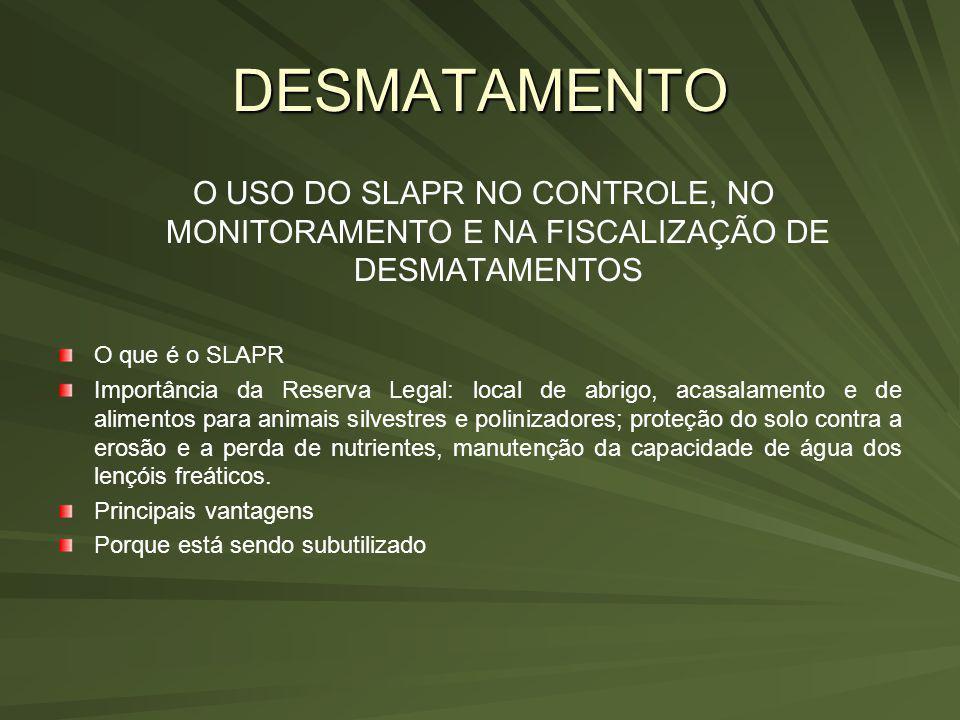 DESMATAMENTO O USO DO SLAPR NO CONTROLE, NO MONITORAMENTO E NA FISCALIZAÇÃO DE DESMATAMENTOS. O que é o SLAPR.