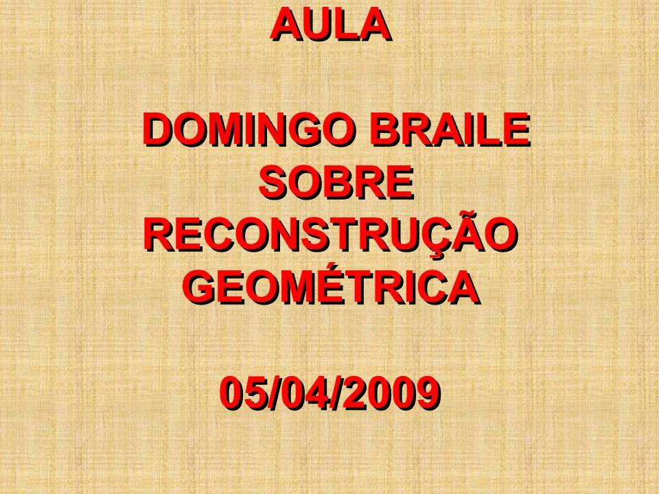 AULA DOMINGO BRAILE SOBRE RECONSTRUÇÃO GEOMÉTRICA 05/04/2009