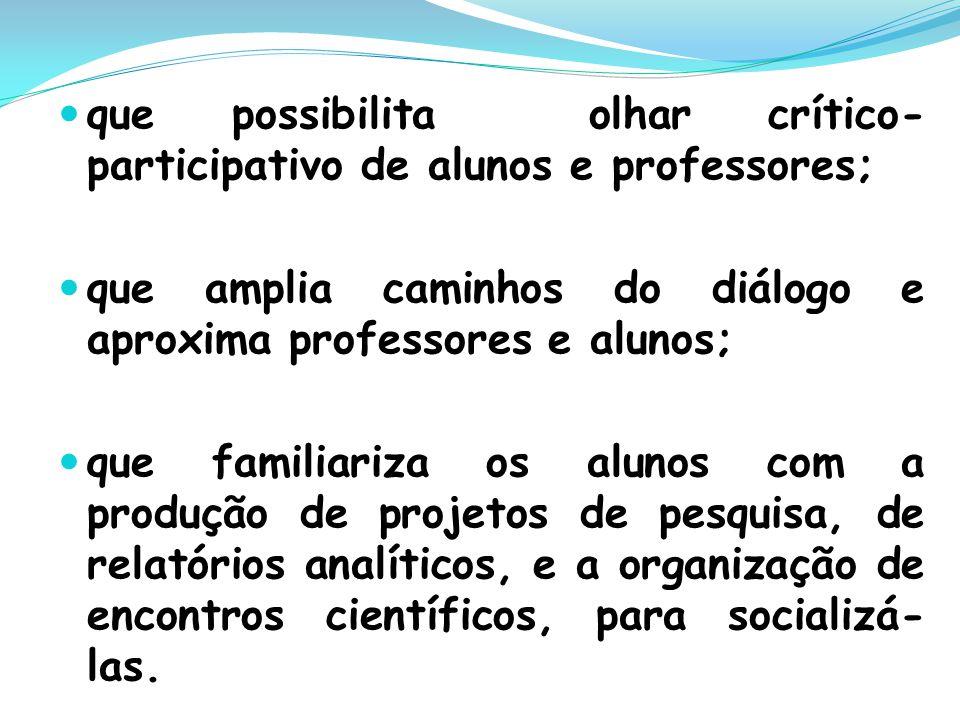 que possibilita olhar crítico-participativo de alunos e professores;