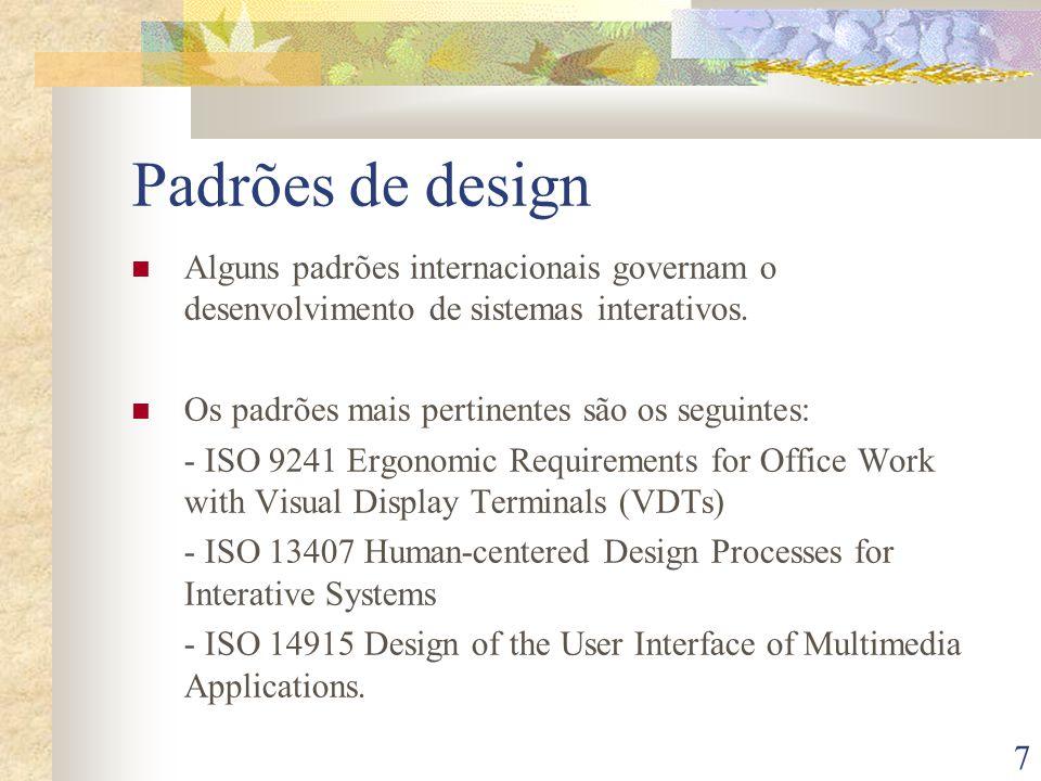 Padrões de design Alguns padrões internacionais governam o desenvolvimento de sistemas interativos.