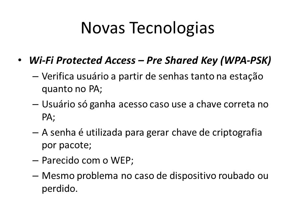 Novas Tecnologias Wi-Fi Protected Access – Pre Shared Key (WPA-PSK)