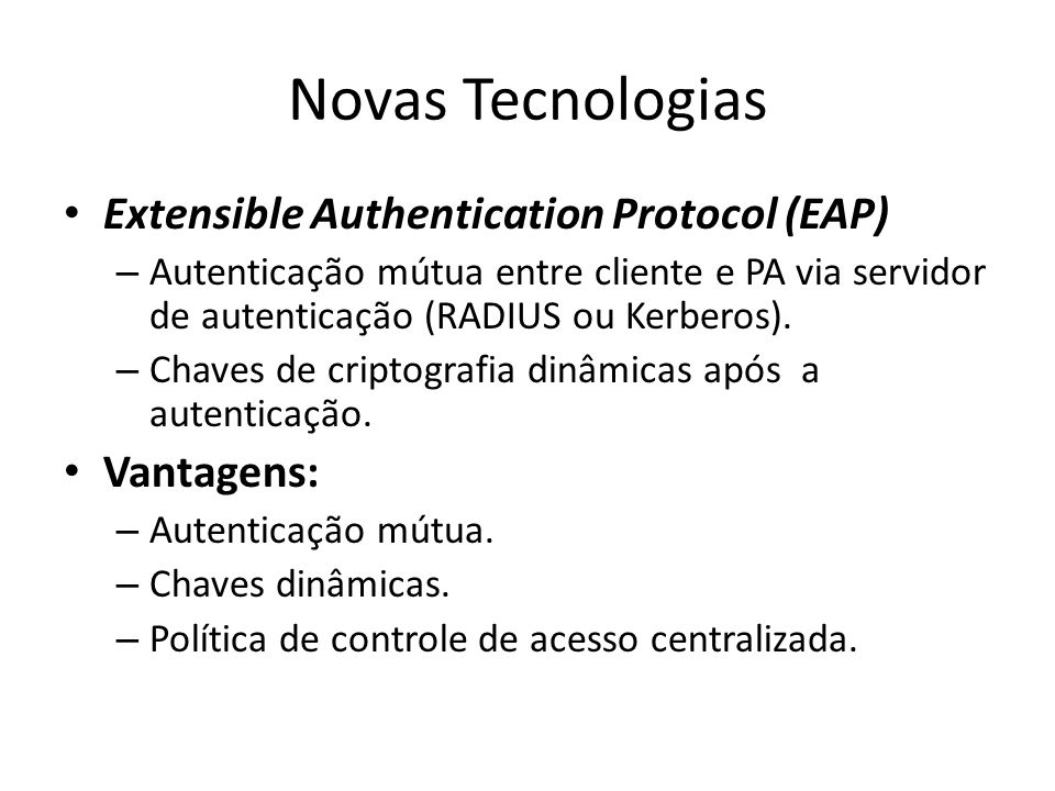 Novas Tecnologias Extensible Authentication Protocol (EAP) Vantagens: