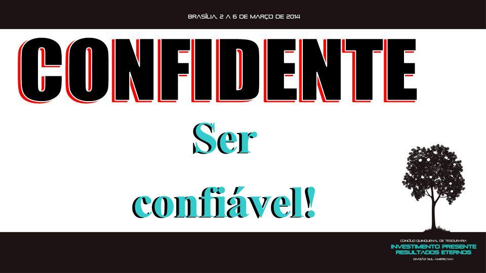 CONFIDENTE Ser confiável!