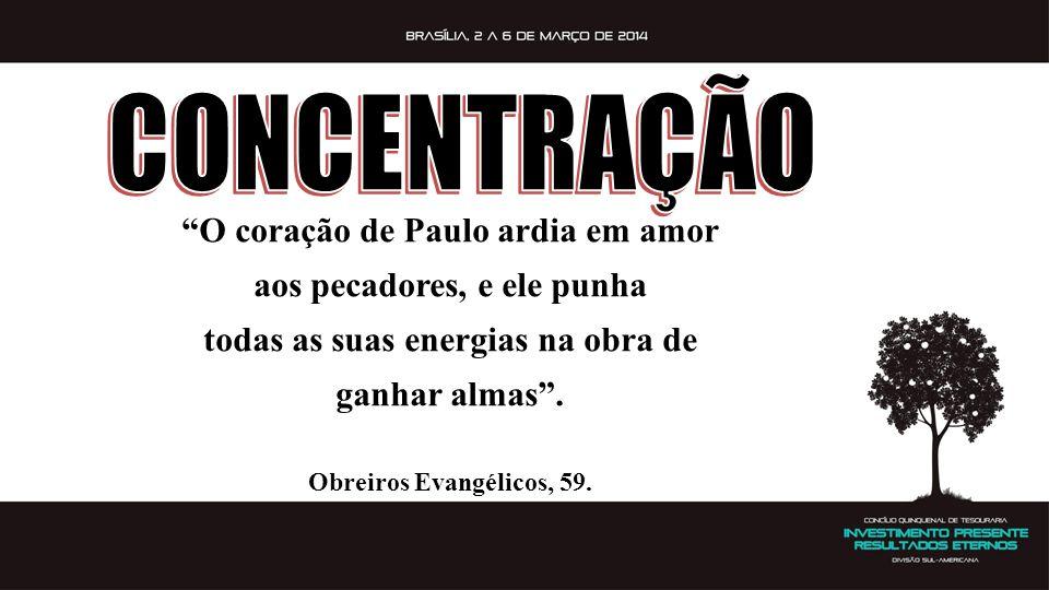 CONCENTRAÇÃO O coração de Paulo ardia em amor aos pecadores, e ele punha. todas as suas energias na obra de ganhar almas .