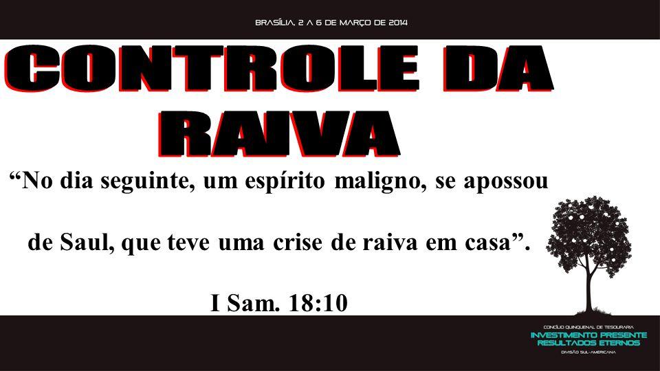 CONTROLE DA RAIVA. No dia seguinte, um espírito maligno, se apossou de Saul, que teve uma crise de raiva em casa .