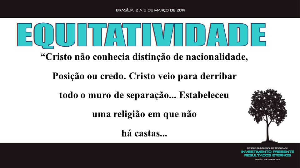 EQUITATIVIDADE Cristo não conhecia distinção de nacionalidade,