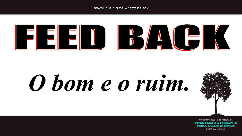 FEED BACK O bom e o ruim.