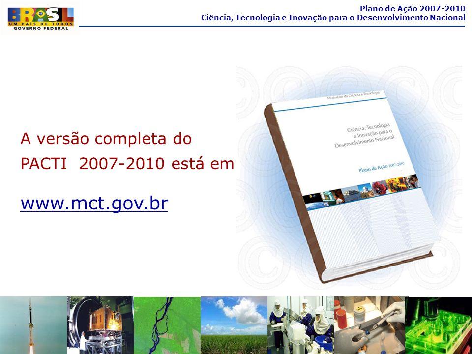www.mct.gov.br A versão completa do PACTI 2007-2010 está em