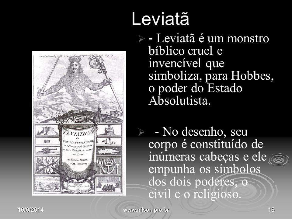 Leviatã - Leviatã é um monstro bíblico cruel e invencível que simboliza, para Hobbes, o poder do Estado Absolutista.