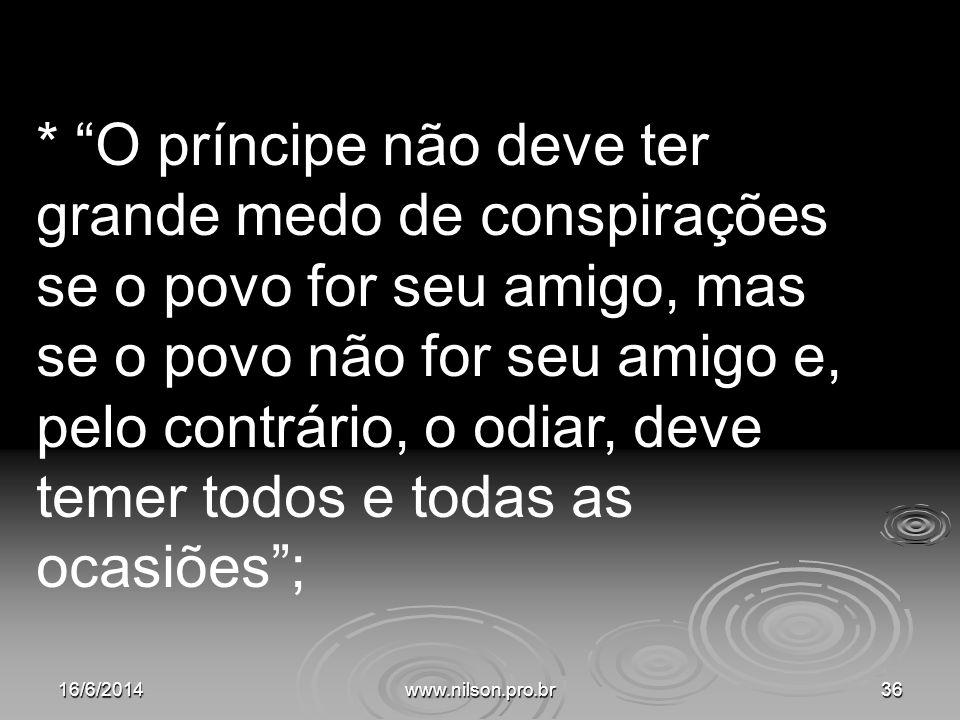 * O príncipe não deve ter grande medo de conspirações se o povo for seu amigo, mas se o povo não for seu amigo e, pelo contrário, o odiar, deve temer todos e todas as ocasiões ;