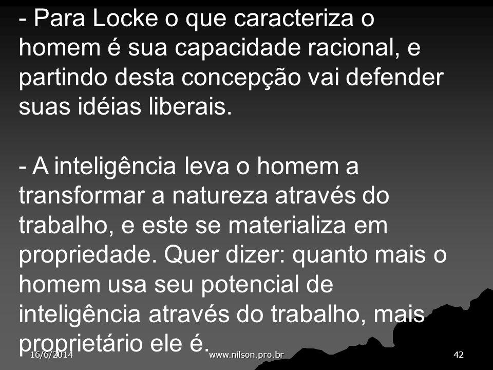 - Para Locke o que caracteriza o homem é sua capacidade racional, e partindo desta concepção vai defender suas idéias liberais.