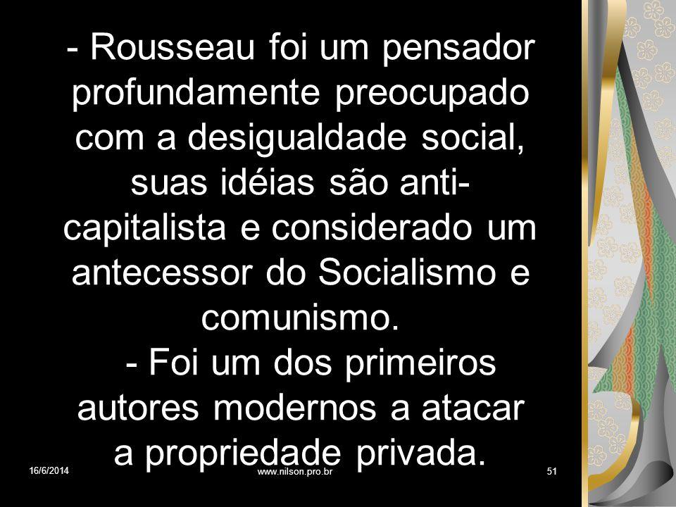 - Rousseau foi um pensador profundamente preocupado com a desigualdade social, suas idéias são anti-capitalista e considerado um antecessor do Socialismo e comunismo.