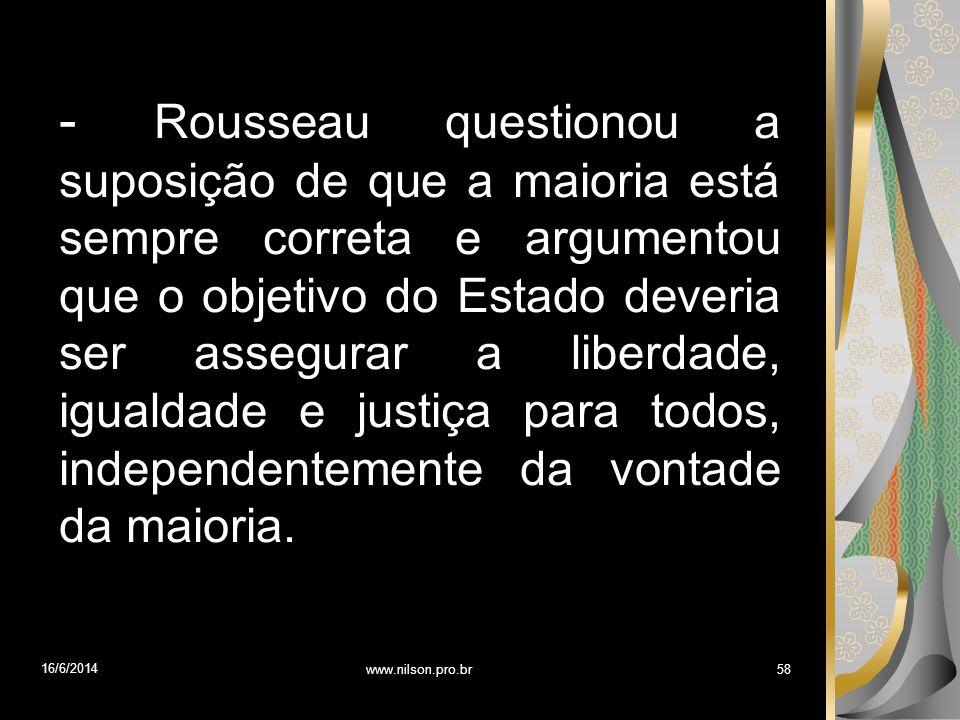 - Rousseau questionou a suposição de que a maioria está sempre correta e argumentou que o objetivo do Estado deveria ser assegurar a liberdade, igualdade e justiça para todos, independentemente da vontade da maioria.