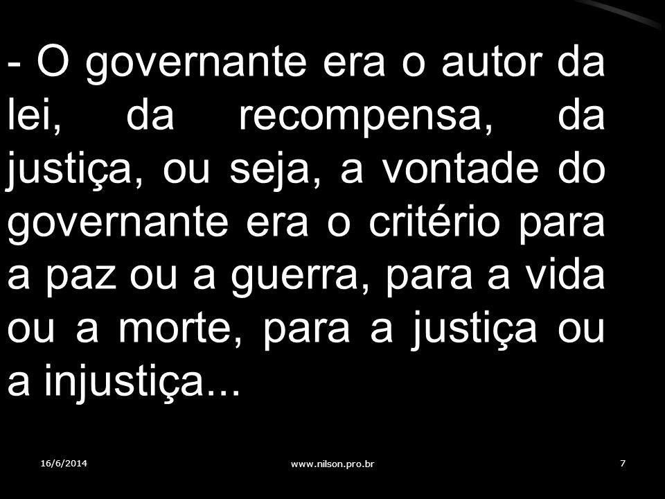 - O governante era o autor da lei, da recompensa, da justiça, ou seja, a vontade do governante era o critério para a paz ou a guerra, para a vida ou a morte, para a justiça ou a injustiça...