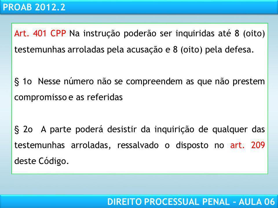Art. 401 CPP Na instrução poderão ser inquiridas até 8 (oito) testemunhas arroladas pela acusação e 8 (oito) pela defesa.