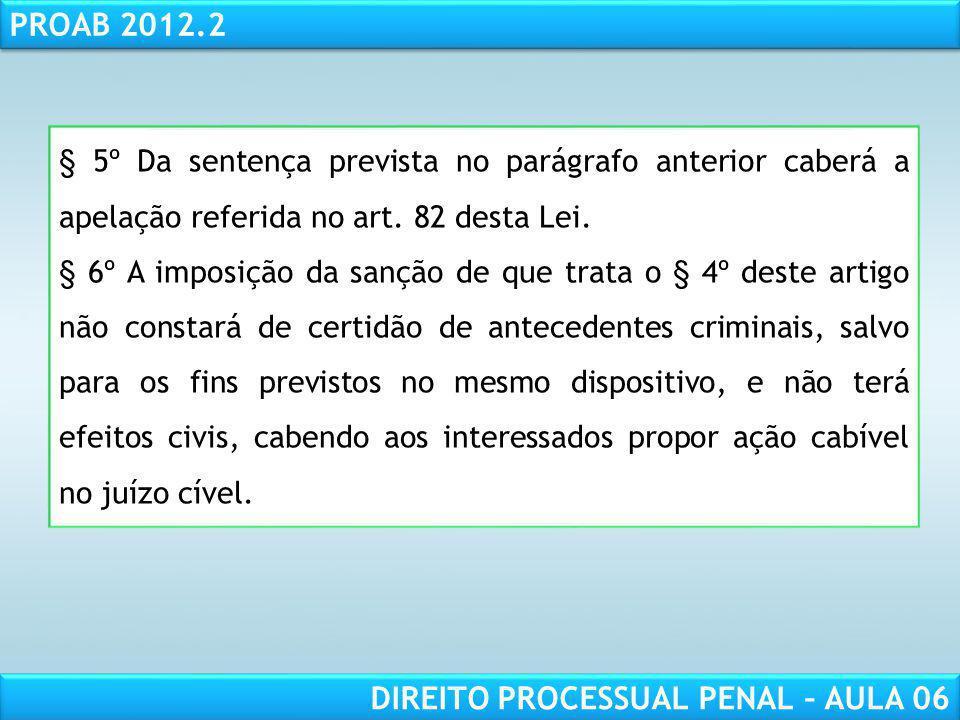 § 5º Da sentença prevista no parágrafo anterior caberá a apelação referida no art. 82 desta Lei.