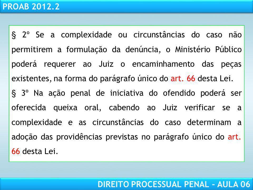 § 2º Se a complexidade ou circunstâncias do caso não permitirem a formulação da denúncia, o Ministério Público poderá requerer ao Juiz o encaminhamento das peças existentes, na forma do parágrafo único do art. 66 desta Lei.