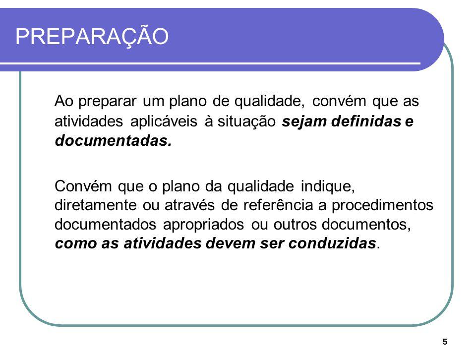 PREPARAÇÃO Ao preparar um plano de qualidade, convém que as atividades aplicáveis à situação sejam definidas e documentadas.