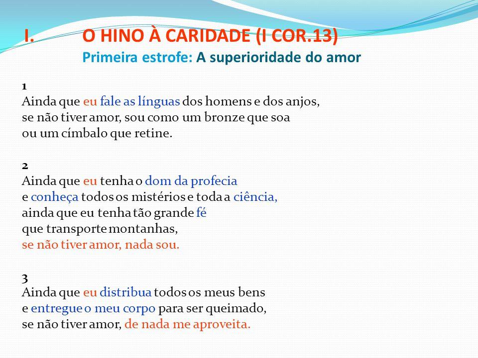 O HINO À CARIDADE (I COR.13) Primeira estrofe: A superioridade do amor