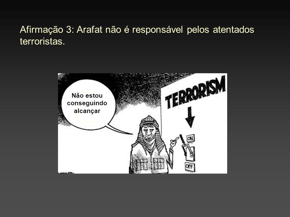 Afirmação 3: Arafat não é responsável pelos atentados terroristas.