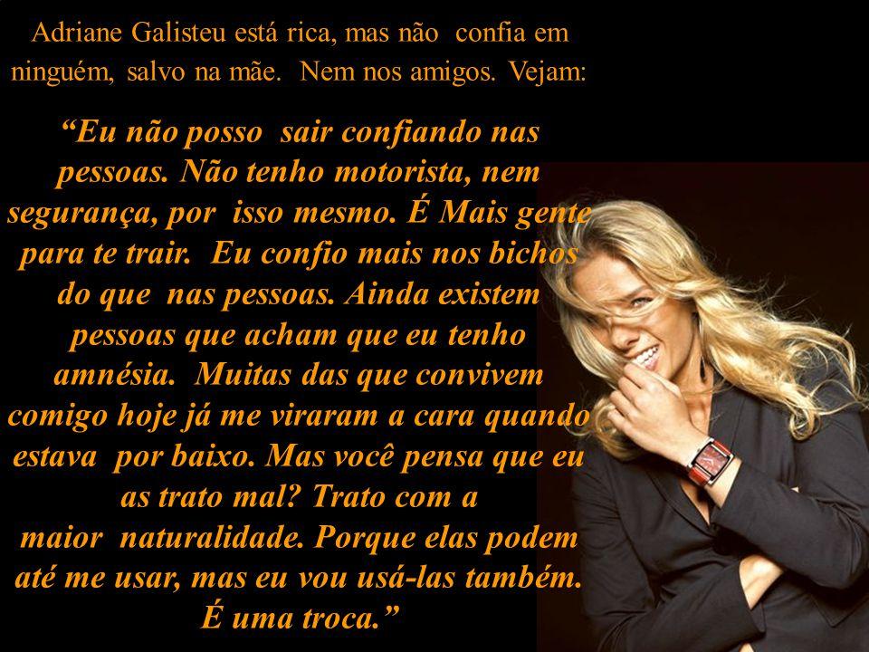 Adriane Galisteu está rica, mas não confia em ninguém, salvo na mãe