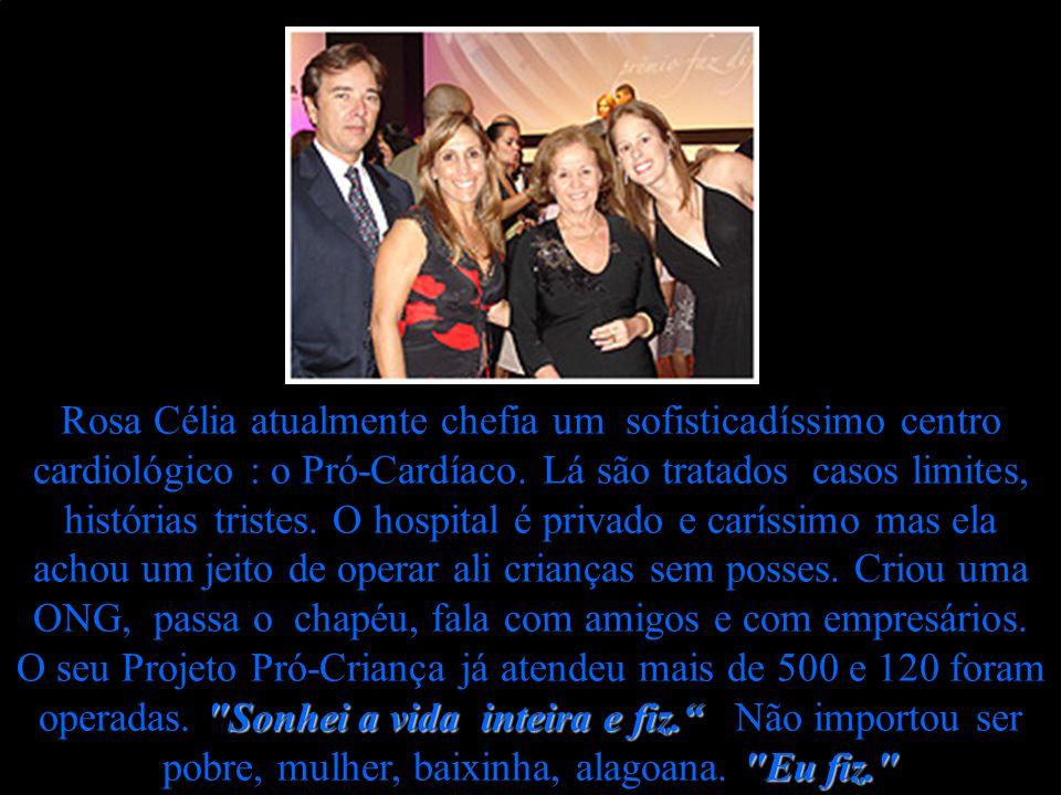 Rosa Célia atualmente chefia um sofisticadíssimo centro cardiológico : o Pró-Cardíaco.