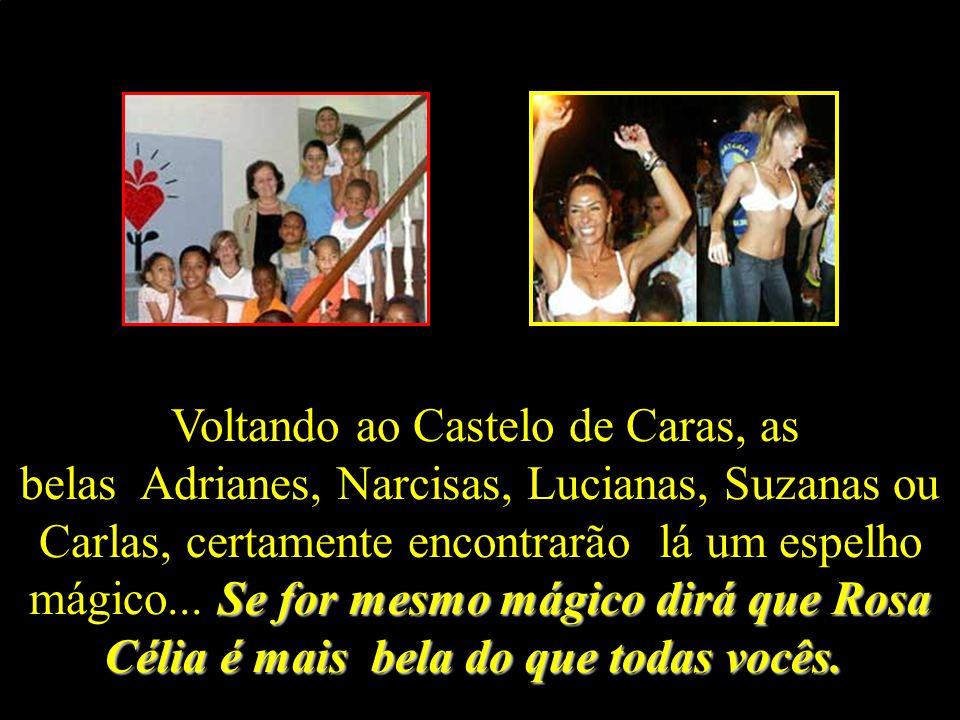 Voltando ao Castelo de Caras, as belas Adrianes, Narcisas, Lucianas, Suzanas ou Carlas, certamente encontrarão lá um espelho mágico...