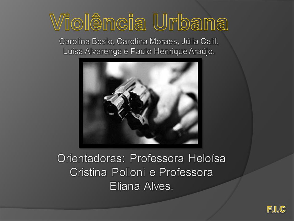 Violência Urbana Carolina Bosio, Carolina Moraes, Júlia Calil, Luisa Alvarenga e Paulo Henrique Araújo.