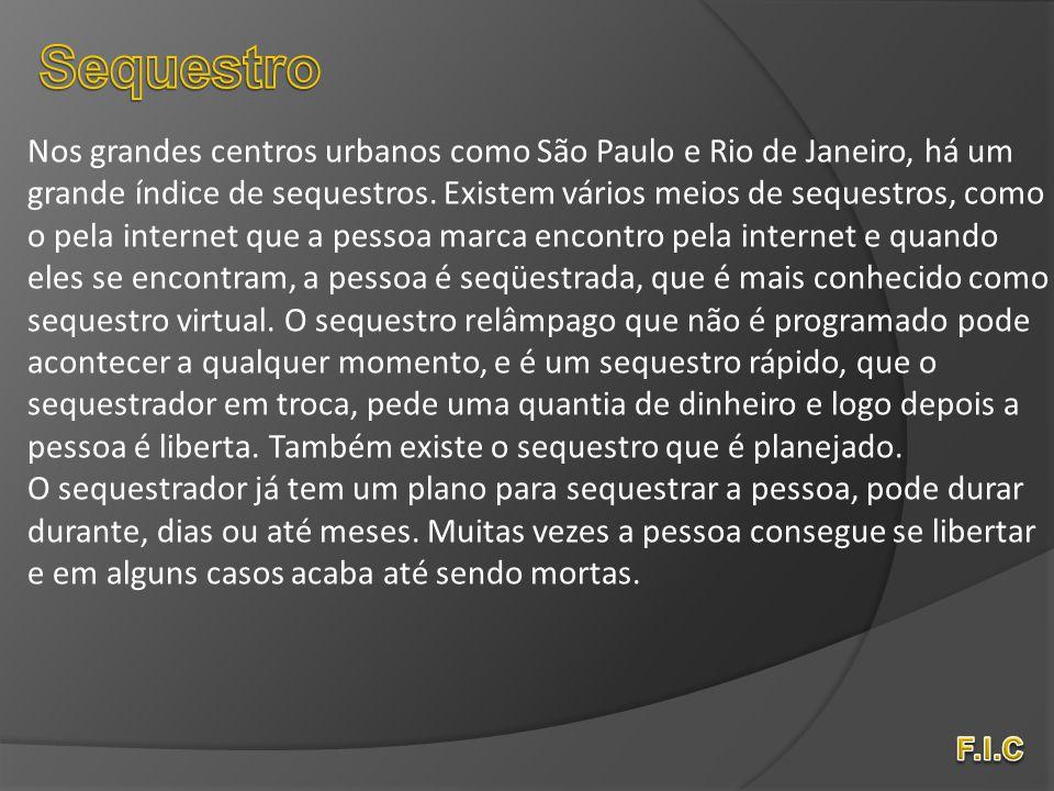 Sequestro Nos grandes centros urbanos como São Paulo e Rio de Janeiro, há um. grande índice de sequestros. Existem vários meios de sequestros, como.