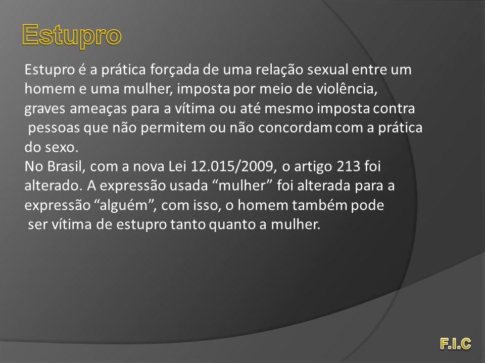 Estupro Estupro é a prática forçada de uma relação sexual entre um
