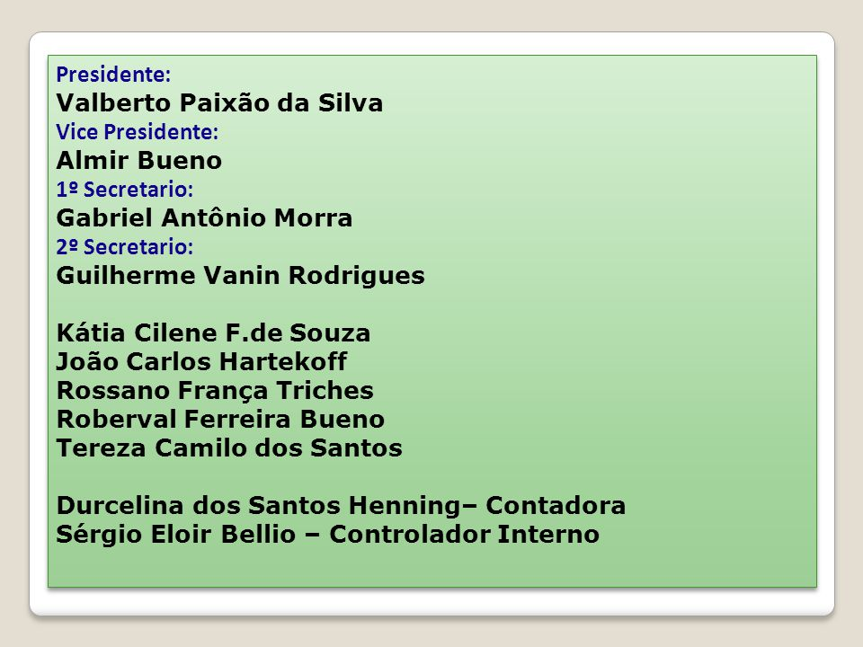 Presidente: Valberto Paixão da Silva. Vice Presidente: Almir Bueno. 1º Secretario: Gabriel Antônio Morra.