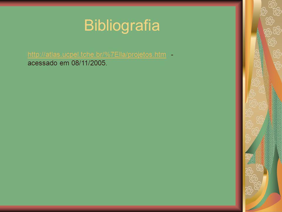 Bibliografia http://atlas.ucpel.tche.br/%7Ella/projetos.htm - acessado em 08/11/2005.