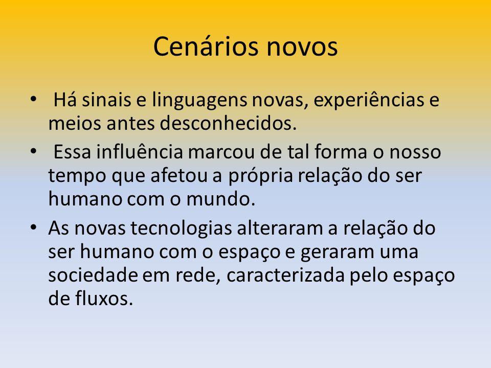 Cenários novos Há sinais e linguagens novas, experiências e meios antes desconhecidos.
