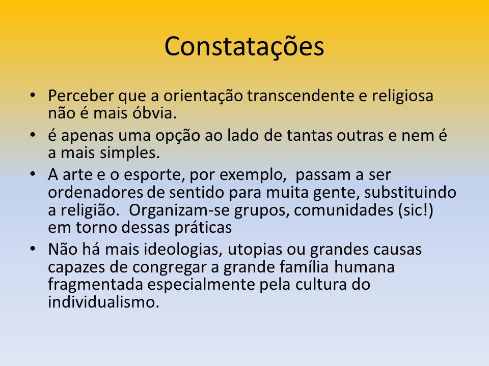 Constatações Perceber que a orientação transcendente e religiosa não é mais óbvia.