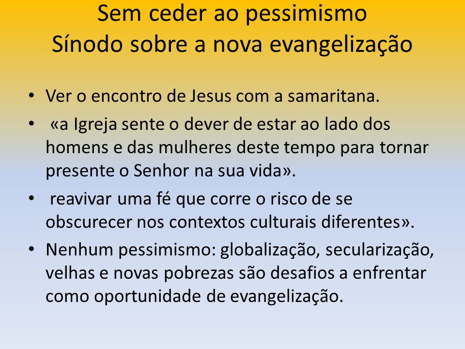 Sem ceder ao pessimismo Sínodo sobre a nova evangelização