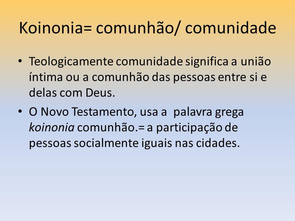 Koinonia= comunhão/ comunidade