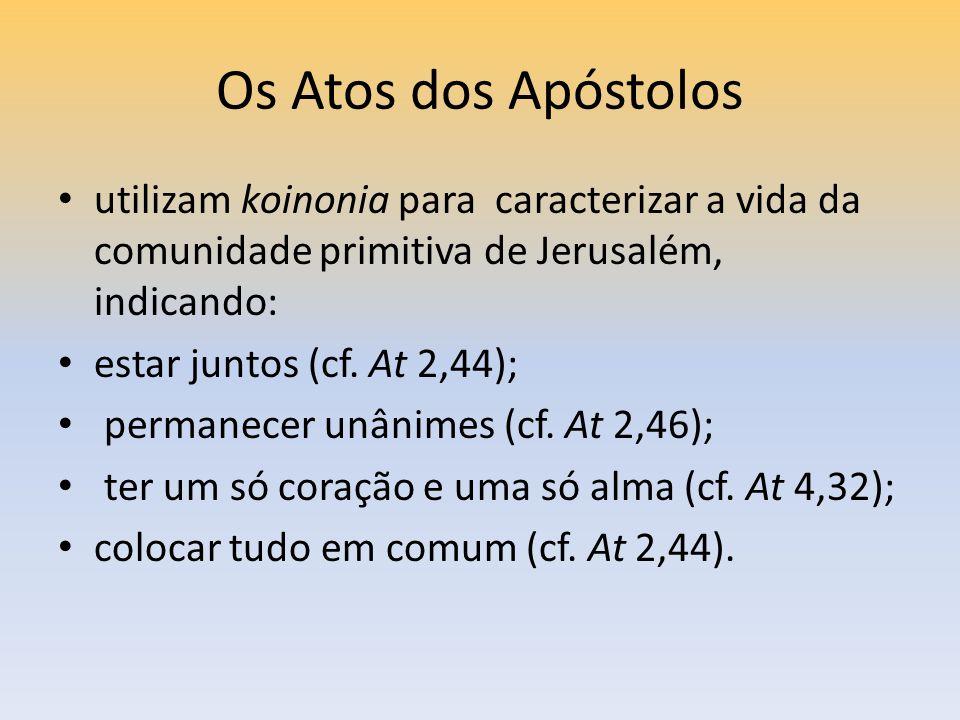 Os Atos dos Apóstolos utilizam koinonia para caracterizar a vida da comunidade primitiva de Jerusalém, indicando:
