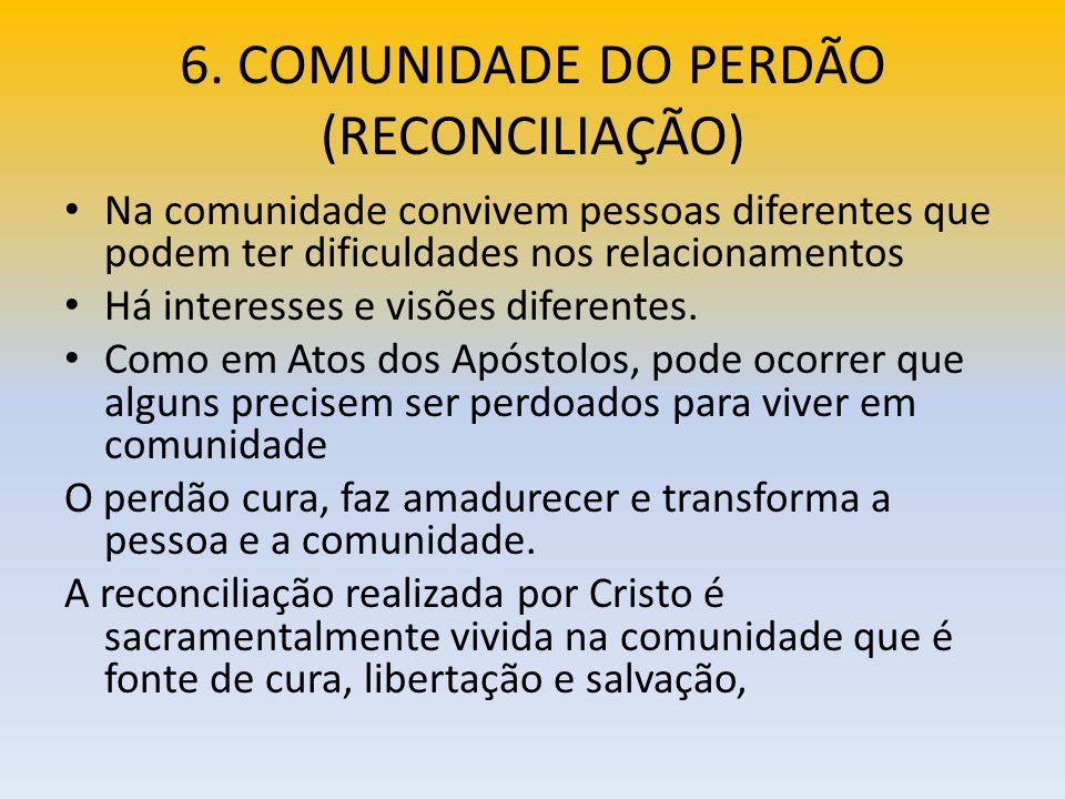 6. COMUNIDADE DO PERDÃO (RECONCILIAÇÃO)