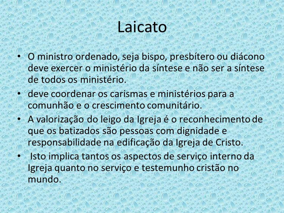 Laicato O ministro ordenado, seja bispo, presbítero ou diácono deve exercer o ministério da síntese e não ser a síntese de todos os ministério.