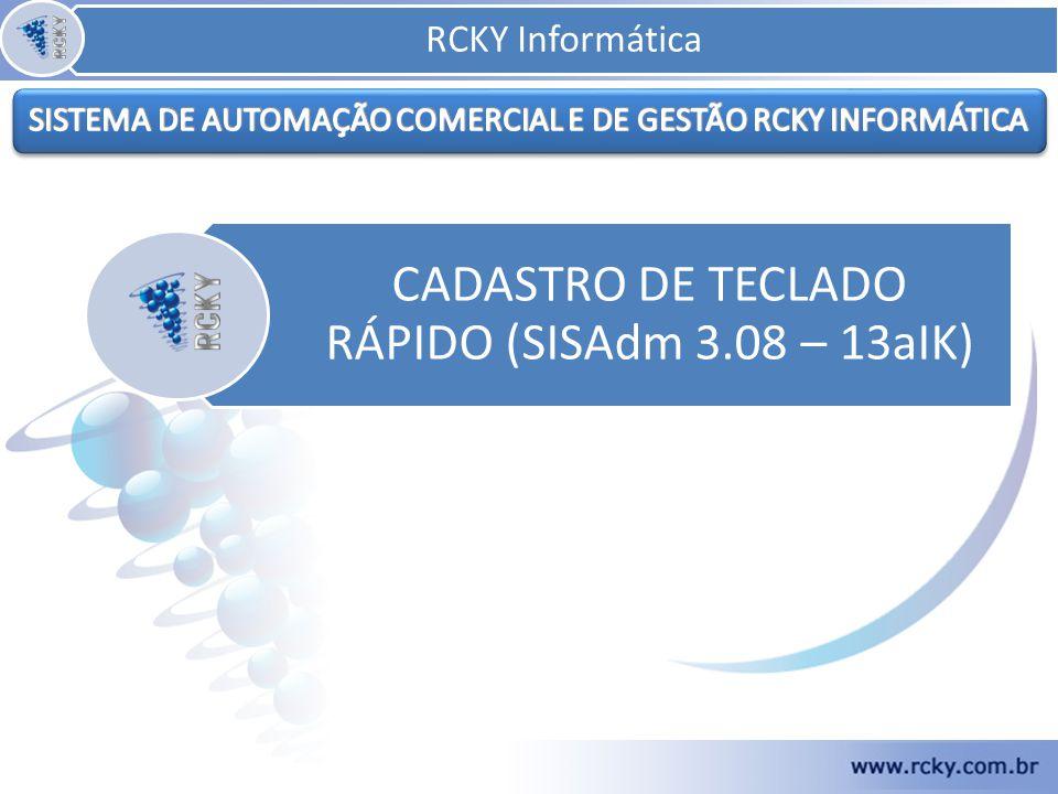 RCKY Informática CADASTRO DE TECLADO RÁPIDO (SISAdm 3.08 – 13aIK)