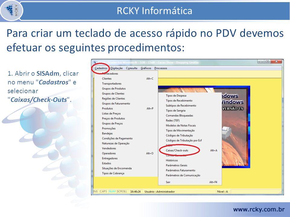 RCKY Informática RCKY Informática. Para criar um teclado de acesso rápido no PDV devemos efetuar os seguintes procedimentos: