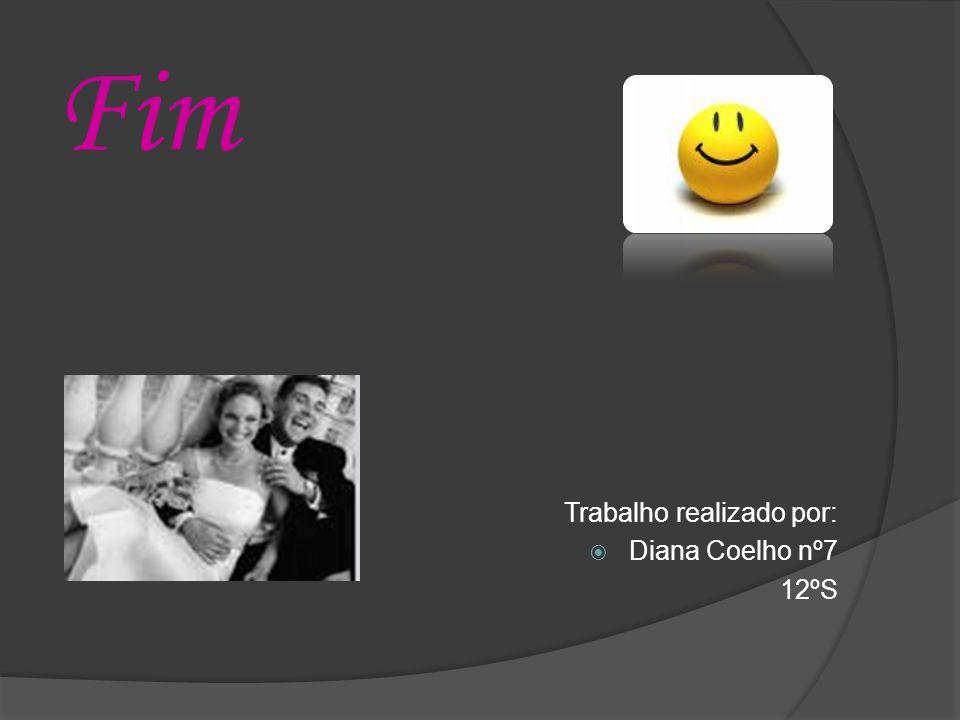 Fim Trabalho realizado por: Diana Coelho nº7 12ºS