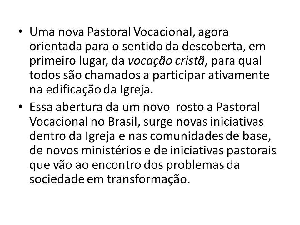 Uma nova Pastoral Vocacional, agora orientada para o sentido da descoberta, em primeiro lugar, da vocação cristã, para qual todos são chamados a participar ativamente na edificação da Igreja.